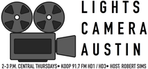 LIGHTS CAMERA AUSTIN 2-3 P.M. CENTRAL THURSDAYS • KOOP 91.7 FM • HOST: ROBERT SIMS